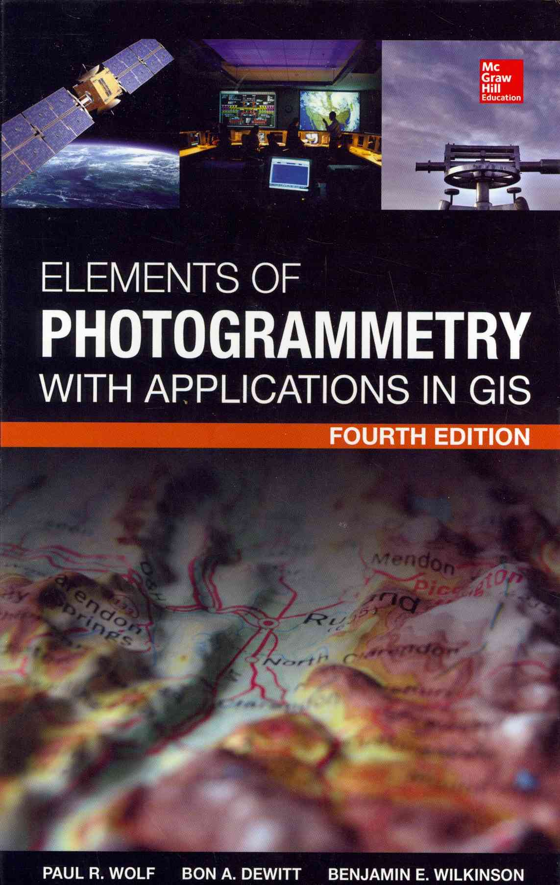 Elements of Photogrammetry With Application in Gis By Wolf, Paul R./ Dewitt, Bon A./ Wilkinson, Benjamin E.